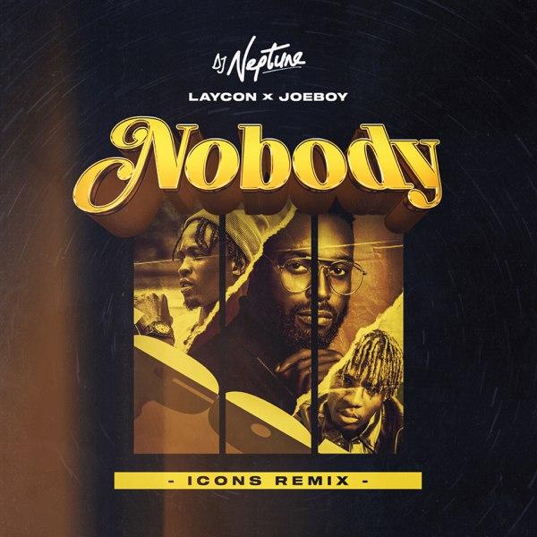 DJ Neptune - Nobody (Icons Remix) ft Laycon & Joeboy MP3 Download - NaijaMusic