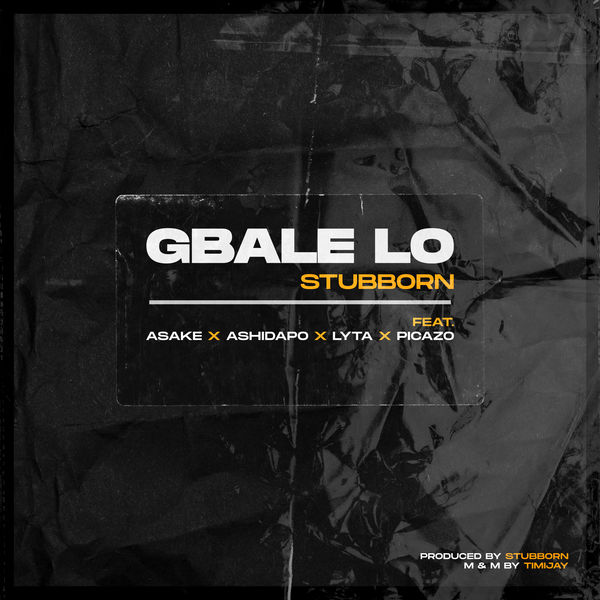 MP3: Stubborn Beatz Ft Lyta & Picazo – Gbale Lo